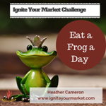 Ignite Your Market Challenge: Action! – Eat a Frog a Day!