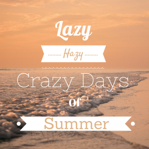 Lazy Hazy Crazy Days of Summer