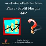 7 Accelerators to Double Your Income: The Plus One – Profit Margin and Q&A