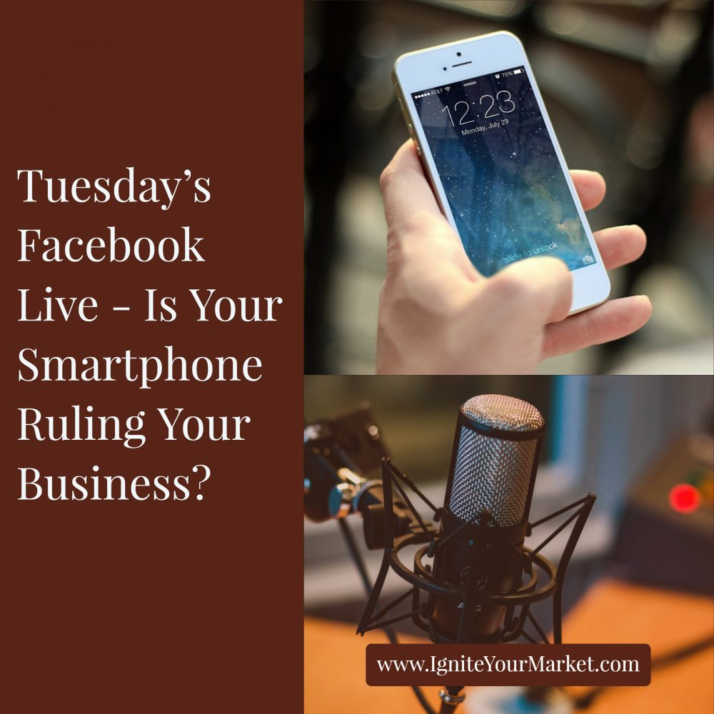 Facebook Live: Is Your Smartphone Ruling Your Business?
