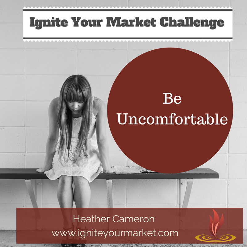 Ignite Your Market Challenge: Be Uncomfortable