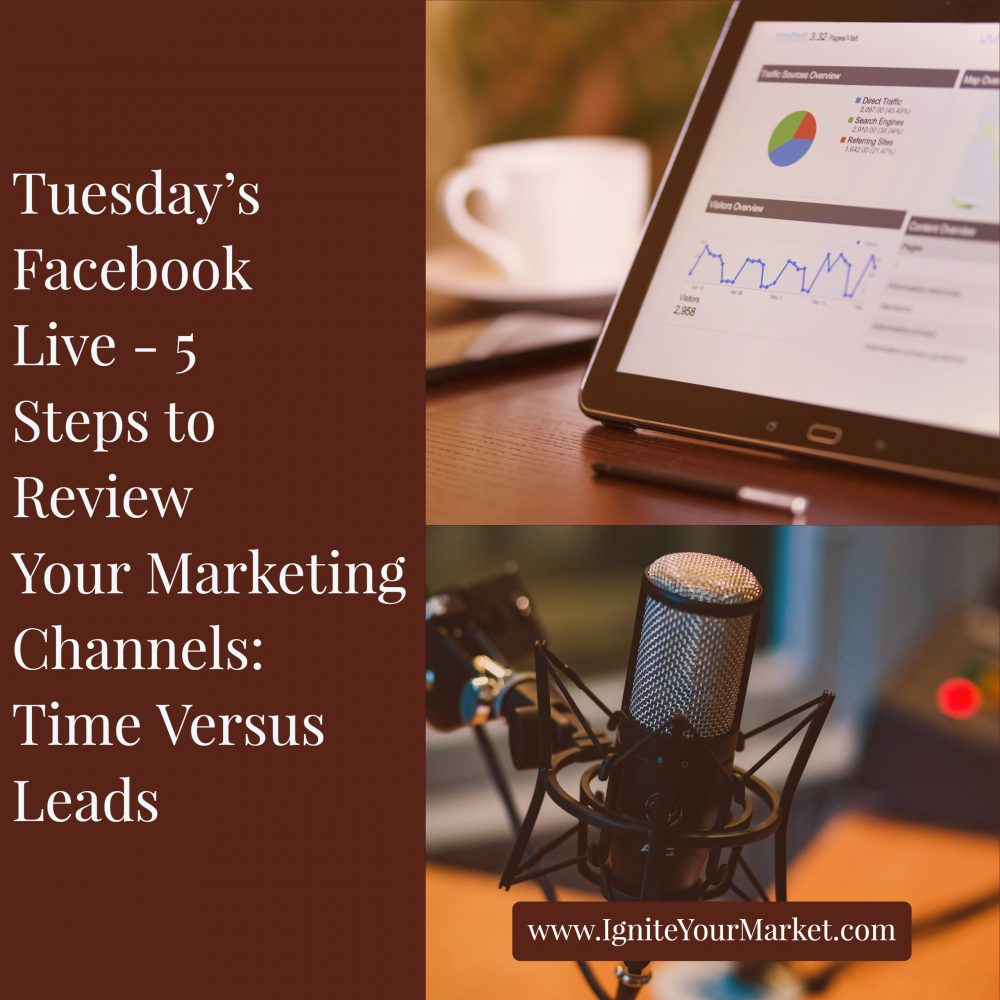 Facebook Live: 5 Steps to Review Your Marketing Channels – Time Versus Leads