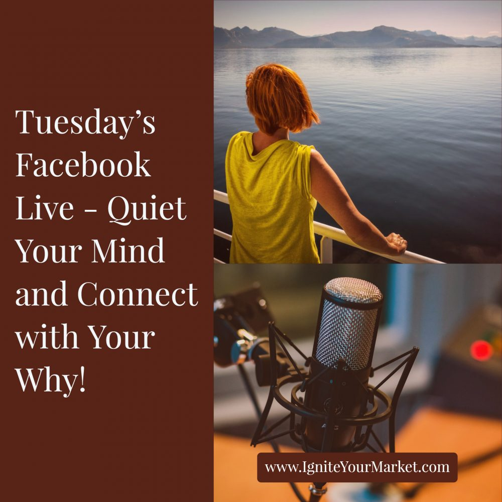 Facebook Live: Quiet Your Mind and (re)Connect with Your Why