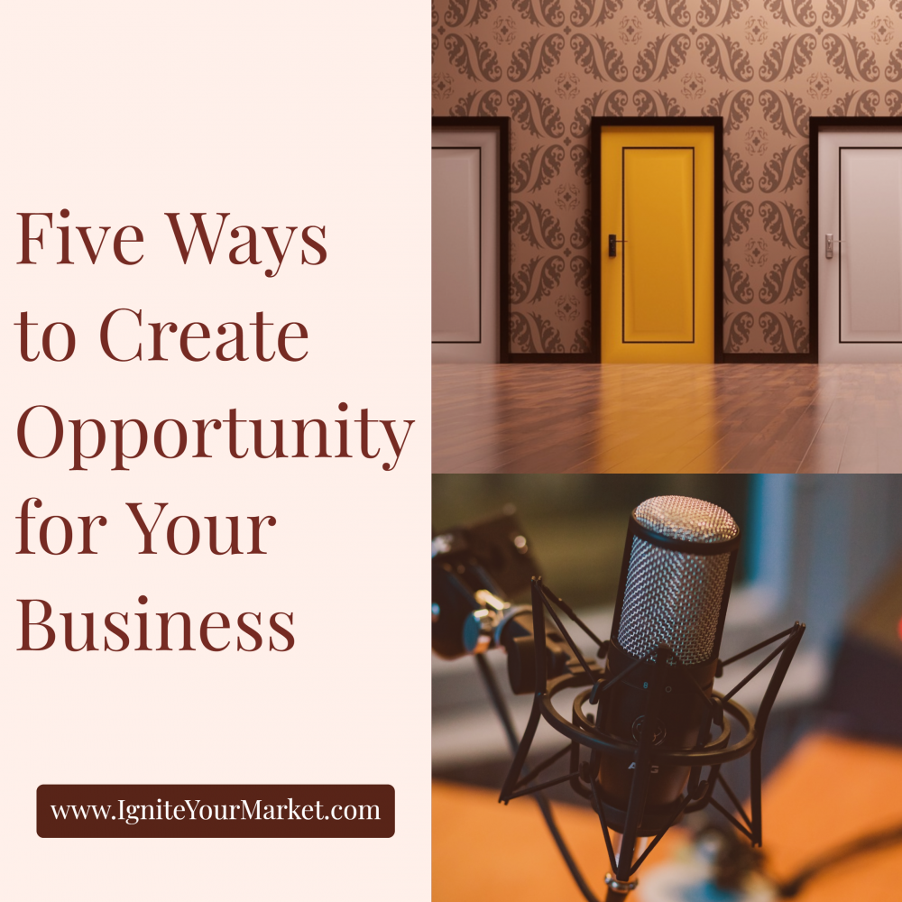 Five Ways to Create Opportunity for Your Business