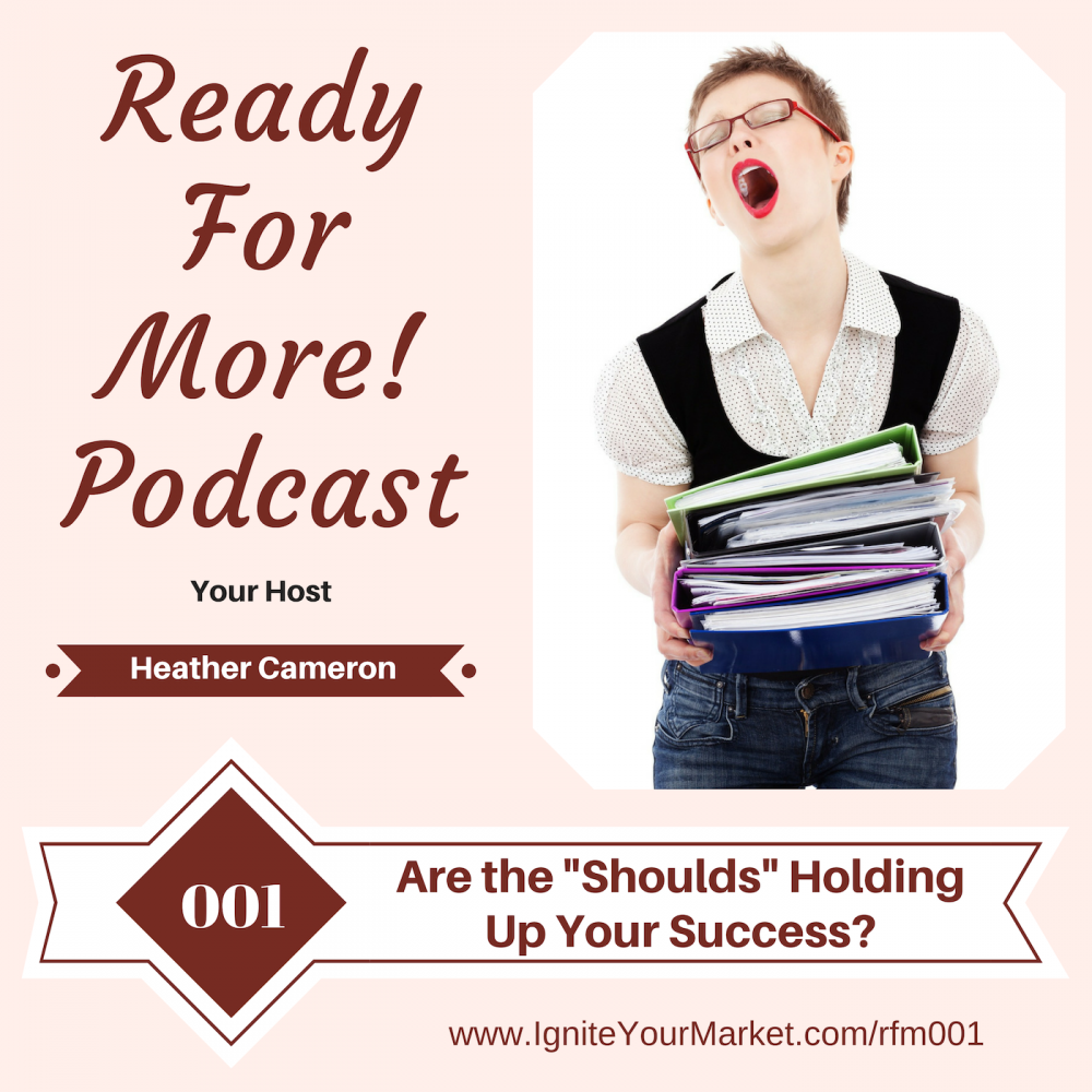"Are ""Shoulds"" Holding Up Your Success? – RFM001"